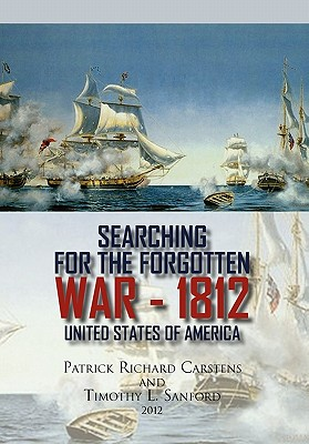 Searching for the Forgotten War - 1812 United States of America - Carstens, Patrick Richard, and Sanford, Timothy L, ARC