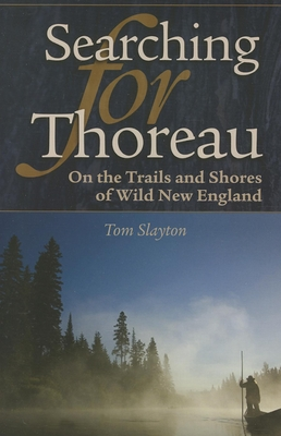 Searching for Thoreau: On the Trails and Shores of Wild New England - Slayton, Tom