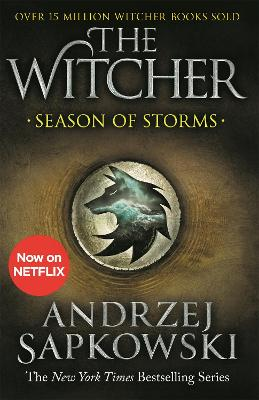 Season of Storms: A Novel of the Witcher - Now a major Netflix show - Sapkowski, Andrzej, and French, David (Translated by)