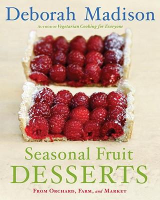 Seasonal Fruit Desserts: From Orchard, Farm, and Market - Madison, Deborah