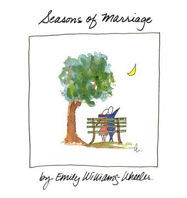 Seasons of Marriage - Williams-Wheeler, Emily, and Wheeler, Emily