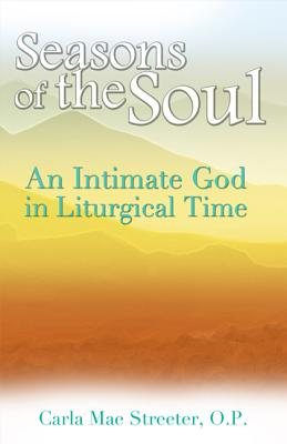 Seasons of the Soul: An Intimate God in Liturgical Time - Streeter, Carla Mae