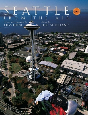 Seattle from the Air - Heinl, Russ (Photographer), and Scigliano, Eric (Text by), and Russ, Heinl