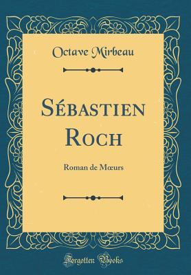 Sebastien Roch: Roman de Moeurs (Classic Reprint) - Mirbeau, Octave