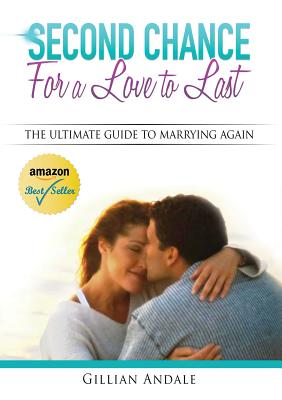 Second Chance for a Love to Last: The Ultimate Guide to Marrying Again - Andale, Gillian Barbara