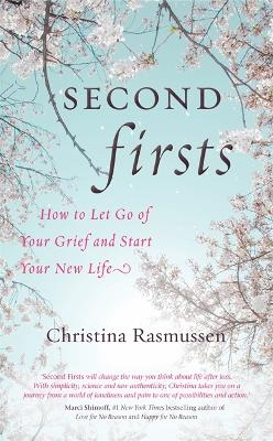 Second Firsts: How to Let Go of Your Grief and Start Your New Life - Rasmussen, Christina