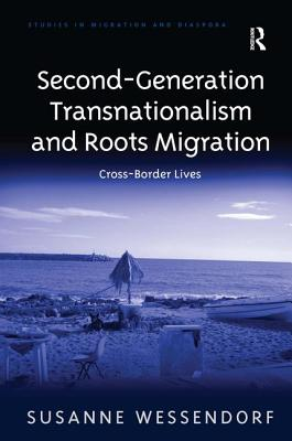 Second-Generation Transnationalism and Roots Migration: Cross-Border Lives - Wessendorf, Susanne