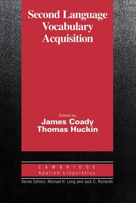 Second Language Vocabulary Acquisition: A Rationale for Pedagogy - Coady, James (Editor), and Huckin, Thomas (Editor)