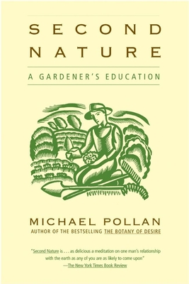 Second Nature: A Gardener's Education - Pollan, Michael
