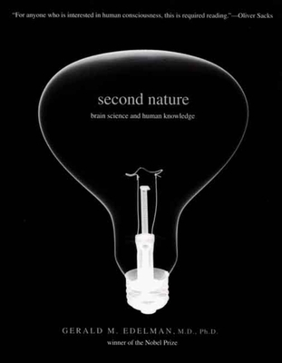 Second Nature: Brain Science and Human Knowledge - Edelman, Gerald M