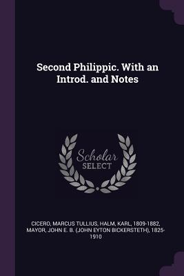 Second Philippic. with an Introd. and Notes - Cicero, Marcus Tullius, and Halm, Karl, and Mayor, John E B 1825-1910