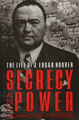 Secrecy and Power: The Life of J. Edgar Hoover - Powers, Richard Gid, Dr., PH.D.