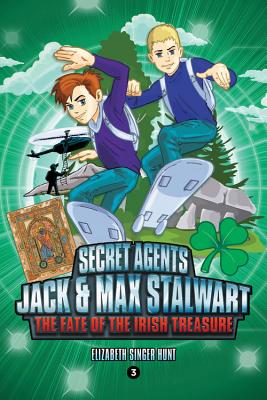 Secret Agents Jack and Max Stalwart: Book 3: The Fate of the Irish Treasure: Ireland - Hunt, Elizabeth Singer