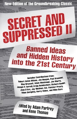 Secret and Suppressed II: Banned Ideas and Hidden History Into the 21st Century - Parfrey, Adam (Editor), and Thomas, Kenn (Editor)