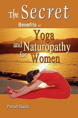 Secret Benefits of Yoga and Naturopathy for Women - Handa, Parvesh
