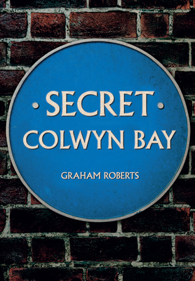 Secret Colwyn Bay - Roberts, Graham
