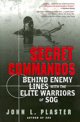 Secret Commandos: Behind Enemy Lines with the Elite Warriors of Sog - Plaster, John L