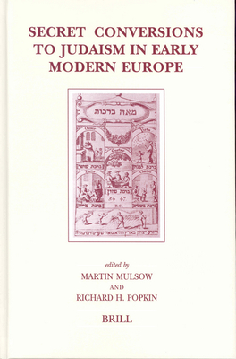 Secret Conversions to Judaism in Early Modern Europe - Mulsow, Martin (Editor), and Popkin, Richard H (Editor)