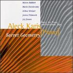 Secret Geometry; Music For  Piano And Electronic Tape - Aleck Karis (piano)