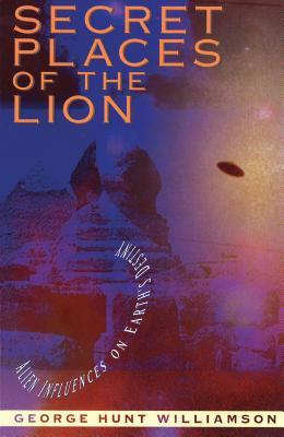 Secret Places of the Lion: Alien Influences on Earth's Destiny - Williamson, George Hunt