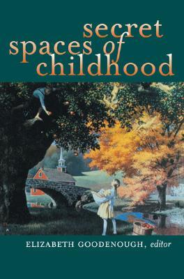 Secret Spaces of Childhood - Goodenough, Elizabeth N (Editor)