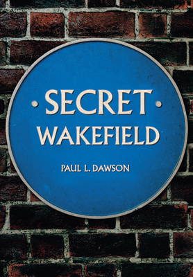 Secret Wakefield - Dawson, Paul L.