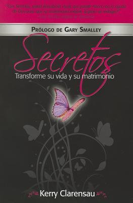 Secretos: Transforme Su Vida y Su Matrimonio: Espanol - Clarensau, Kerry, and Zondervan Publishing