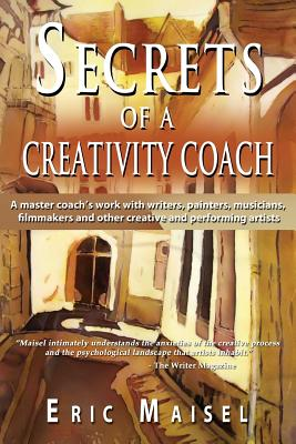 Secrets of a Creativity Coach - Maisel, Eric, PH.D., PH D