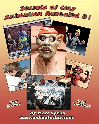 Secrets of Clay Animation Revealed 3! - Spess, Marc, and Brent, Mike, and Orozco, Lionel