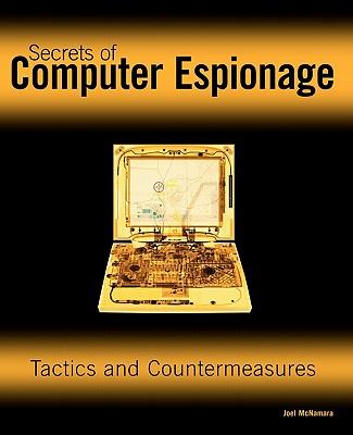 Secrets of Computer Espionage: Tactics and Countermeasures - McNamara, Joel