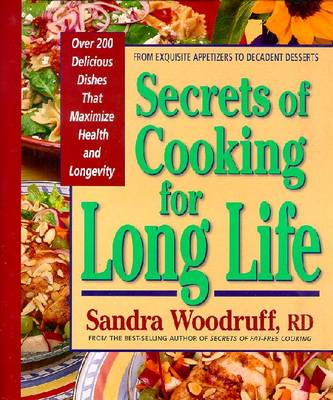 Secrets of Cooking for Long Life: Over 175 Fat-Free and Low-Fat Dishes - Woodruff, Sandra, R.d.