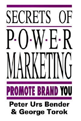 Secrets of Power Marketing: Promote Brand You - Bender, Peter Urs, and Torok, George
