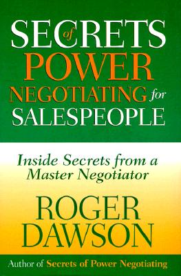 Secrets of Power Negotiating for Sales People: Inside Secrets from a Master Negotiator - Dawson, Roger