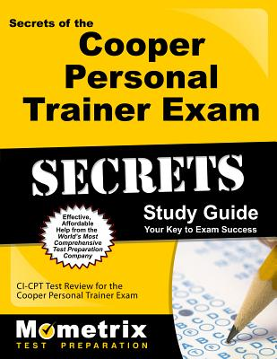 Secrets of the Cooper Personal Trainer Exam Study Guide: CI-CPT Test Review for the Cooper Personal Trainer Exam - Mometrix Media LLC (Creator)