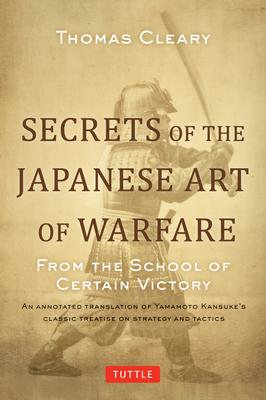 Secrets of the Japanese Art of Warfare: From the School of Certain Victory - Cleary, Thomas