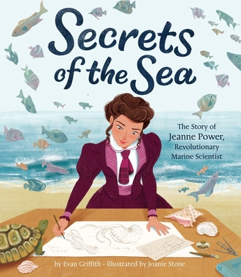 Secrets of the Sea: The Story of Jeanne Power, Revolutionary Marine Scientist - Griffith, Evan