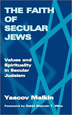 Secular Judaism: Faith, Values, and Spirituality - Malkin, Yaakov, and Wine, Rabbi Sherwin (Foreword by)