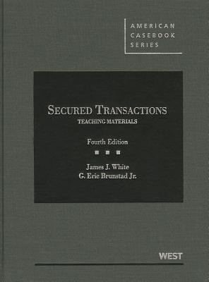 Secured Transactions: Teaching Materials - White, James, and Brunstad, G.