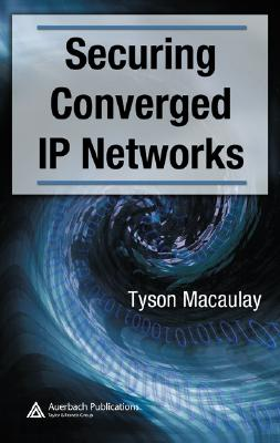 Securing Converged IP Networks - Macaulay, Tyson
