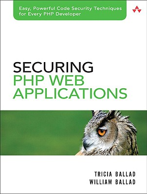 Securing PHP Web Applications - Ballad, Tricia, and Ballad, William