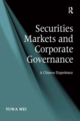 Securities Markets and Corporate Governance: A Chinese Experience - Wei, Yuwa