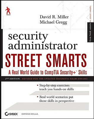 Security Administrator Street Smarts: A Real World Guide to CompTIA Security+ Skills - Miller, David R, and Gregg, Michael