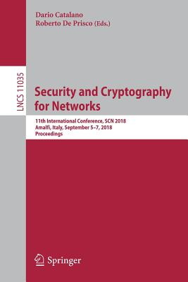Security and Cryptography for Networks: 11th International Conference, Scn 2018, Amalfi, Italy, September 5-7, 2018, Proceedings - Catalano, Dario (Editor), and De Prisco, Roberto (Editor)