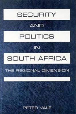 Security and Politics in South Africa: The Regional Dimension - Vale, Peter, Professor