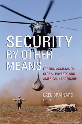 Security by Other Means: Foreign Assistance, Global Poverty, and American Leadership - Brainard, Lael (Editor)