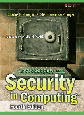 Security in Computing - Pfleeger, Charles P, and Pfleeger, Shari Lawrence, and Ware, Willis H (Foreword by)