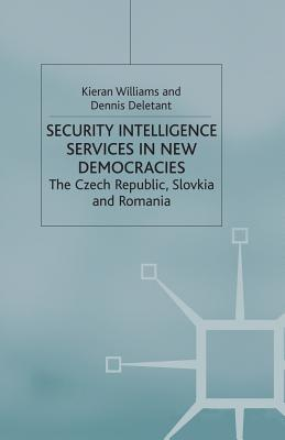Security Intelligence Services in New Democracies: The Czech Republic, Slovakia and Romania - Williams, K