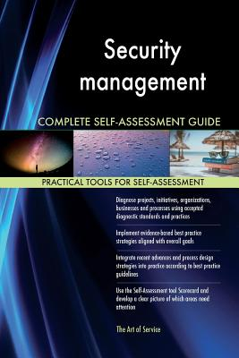 Security Management Complete Self-Assessment Guide - Blokdyk, Gerardus