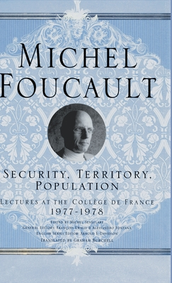 Security, Territory, Population: Lectures at the College de France, 1977-78 - Foucault, M