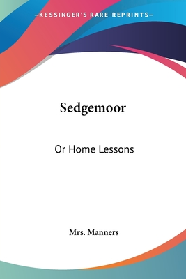 Sedgemoor: Or Home Lessons - Manners, Mrs
